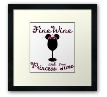 Fine Wine and Princess Time Framed Print