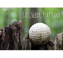 Eat, Sleep, Play Golf Photographic Print