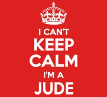 I can't keep calm, Im a JUDE by icant