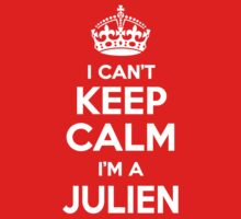 I can't keep calm, Im a JULIEN by icant