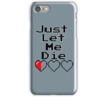Just Let Me Die iPhone Case/Skin
