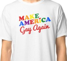 Make America Gay Again Classic T-Shirt