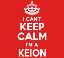 I can't keep calm, Im a KEION by icant
