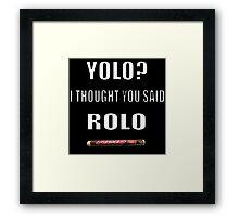 yolo i thought you said rolo Framed Print