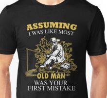 Fishing - Assuming I Was Like Most Old Men Was Your First Mistake T-shirts Unisex T-Shirt