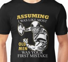 Football - Assuming I Was Like Most Old Men Was Your First Mistake T-shirts Unisex T-Shirt