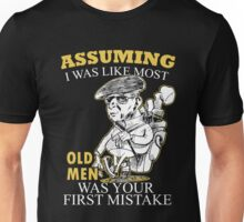 Golf - Assuming I Was Like Most Old Men Was Your First Mistake T-shirts Unisex T-Shirt