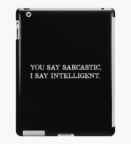 You Say Sarcastic iPad Case/Skin