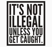 Wonderful Advice -It's Not Illegal Unless You Get Caught Kids Tee