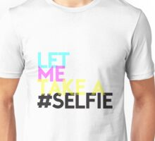 Let me take a selfie ! Unisex T-Shirt