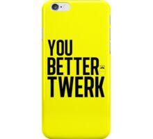You Better Twerk iPhone Case/Skin