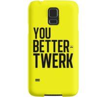 You Better Twerk Samsung Galaxy Case/Skin