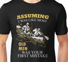 Kayaking - Assuming I Was Like Most Old Men Was Your First Mistake T-shirts Unisex T-Shirt