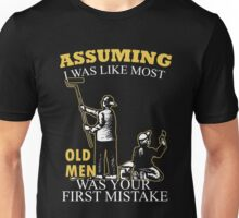 Painting - Assuming I Was Like Most Old Men Was Your First Mistake T-shirts Unisex T-Shirt