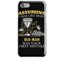 Wine - Assuming I Was Like Most Old Men Was Your First Mistake T-shirts iPhone Case/Skin
