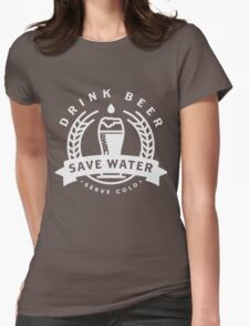 Drink Beer, Save Water Womens Fitted T-Shirt