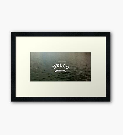 HELLO - have a nice day Framed Print