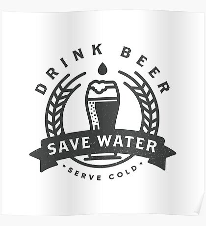 Drink Beer, Save Water Poster