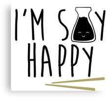 I'm Soy Happy - Soy Sauce Canvas Print