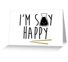 I'm Soy Happy - Soy Sauce Greeting Card