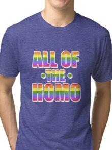 All of the Homo Tri-blend T-Shirt