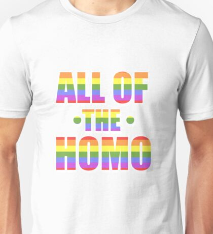 All of the Homo Unisex T-Shirt