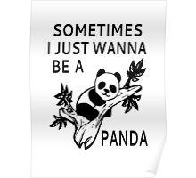 Sometimes I Just Wanna Be A Panda Poster