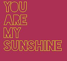 You are my sunshine poster by Crumpettt