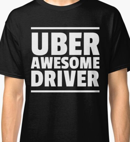 Uber Awesome Driver Classic T-Shirt