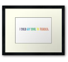 I Sold my Soul to Tumblr. Framed Print