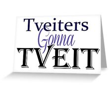 Tveiters Gonna Tveit Greeting Card