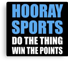 Hooray Sports Do The Thing Win The Points Canvas Print
