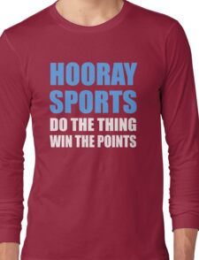 Hooray Sports Do The Thing Win The Points Long Sleeve T-Shirt