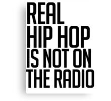 Real hip hop is NOT on the radio Canvas Print