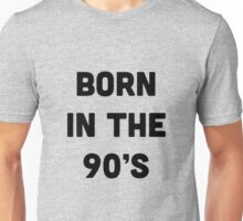Born in the 90's Unisex T-Shirt