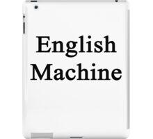 English Machine  iPad Case/Skin