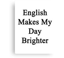 English Makes My Day Brighter  Canvas Print