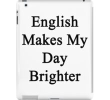 English Makes My Day Brighter  iPad Case/Skin