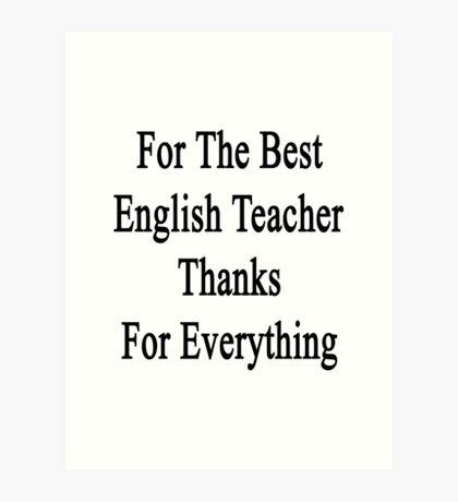 For The Best English Teacher Thanks For Everything  Art Print