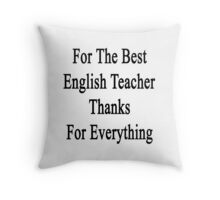 For The Best English Teacher Thanks For Everything  Throw Pillow