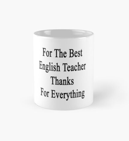 For The Best English Teacher Thanks For Everything  Mug