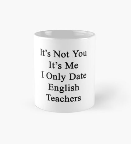 It's Not You It's Me I Only Date English Teachers  Mug