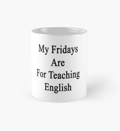 My Fridays Are For Teaching English  Mug