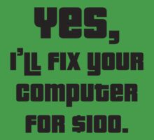 Yes, I'll Fix Your Computer For $100 by DesignFactoryD