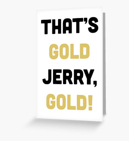 That's Gold, Jerry! Greeting Card