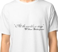 Quote ― All the world is a stage Classic T-Shirt