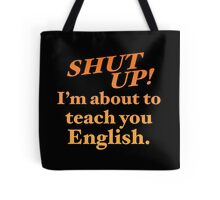 Shut up! I'm about to teach you ENGLISH! Tote Bag
