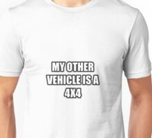 My Other Vehicle Is A 4x4 Unisex T-Shirt