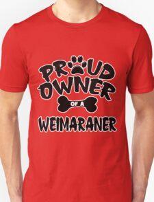 Proud Owner Of A Weimaraner Unisex T-Shirt