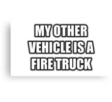 My Other Vehicle Is A Fire Truck Canvas Print